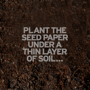 instruction to plant the seed paper under a thin layer of soil